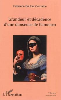 Grandeur et décadence d'une danseuse de flamenco - FabienneBoullier Cornaton