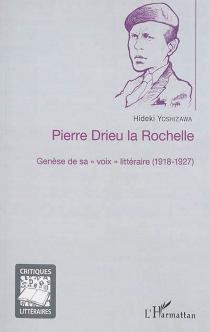 Pierre Drieu La Rochelle : genèse de sa voix littéraire : 1918-1927 - HidekiYoshizawa