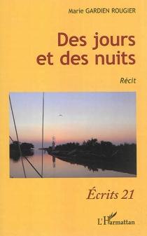 Des jours et des nuits : récit - MarieGardien Rougier