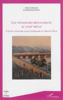 Les voyageuses britanniques au XVIIIe siècle : l'étape lyonnaise dans l'itinéraire du Grand Tour -