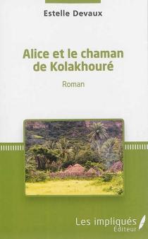 Alice et le chaman de Kolakhouré - EstelleDevaux