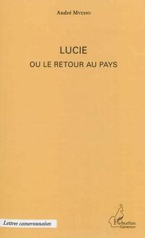 Lucie ou Le retour au pays - AndréMvesso