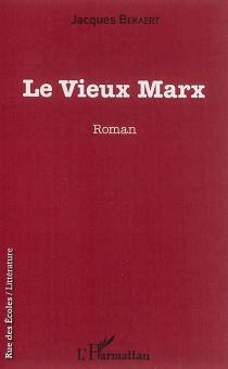 Le vieux Marx - JacquesBekaert