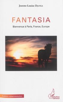 Fantasia : bienvenue à Paris, France, Europe - Jeanne-LouiseDjanga