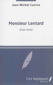 Monsieur Lentard : quasi-roman - Jean-MichelCartier