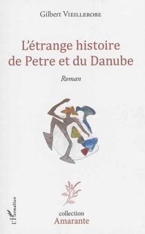 L'étrange histoire de Petre et du Danube - GilbertVieillerobe