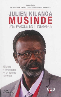 Julien Kilanga Musinde : une parole en itinérance : réflexions et témoignages sur un parcours intellectuel -