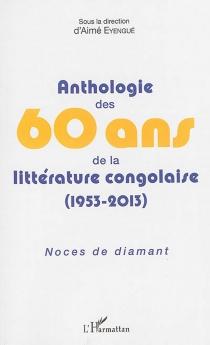 Anthologie des 60 ans de la littérature congolaise (1953-2013) : noces de diamant -