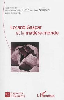 Lorand Gaspar et la matière-monde : actes du colloque international de Tunis : les 12, 13, 14 novembre 2013 -
