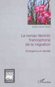 Le roman féminin francophone de la migration : émergence et identité - Elodie CarineTang