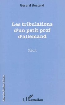 Les tribulations d'un petit prof d'allemand : récit - GérardBestard