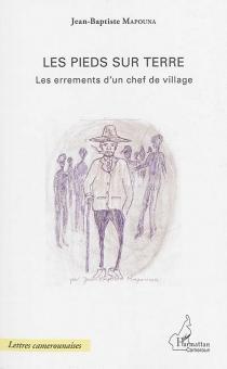 Les pieds sur terre : les errements d'un chef de village - Jean-BaptisteMapouna