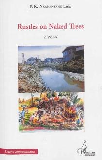 Rustles on naked trees : a novel - P.K.Nkamanyang Lola