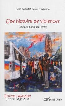 Une histoire de violences : Je suis Charlie au Congo - Jean-BaptisteBokoto