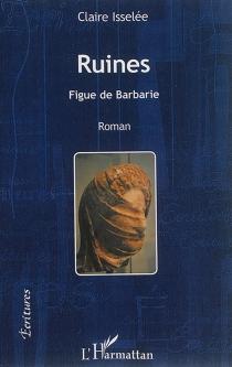 Ruines : figue de Barbarie - ClaireIsselé