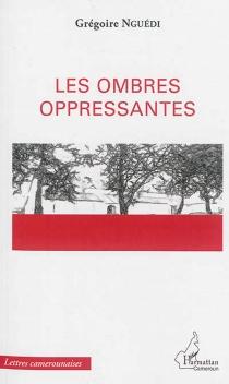 Les ombres oppressantes - GrégoireNguédi