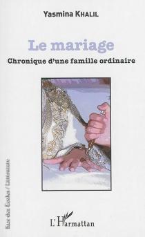 Le mariage : chronique d'une famille ordinaire - YasminaKhalil