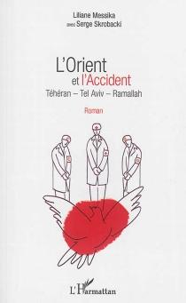 L'Orient et l'accident : Téhéran, Tel Aviv, Ramallah - LilianeMessika