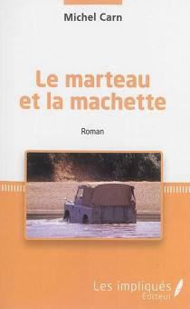 Le marteau et la machette - MichelCarn
