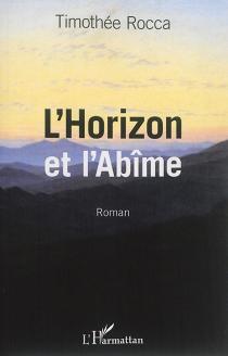 L'horizon et l'abîme - TimothéeRocca