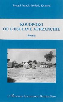 Koudpoko ou L'esclave affranchie - Bangbi Francis FrédéricKaboré