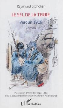 Le sel de la terre : Verdun 1916 - RaymondEscholier