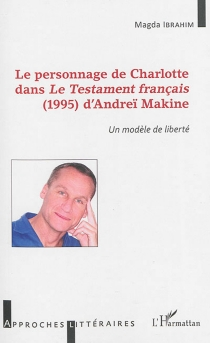 Le personnage de Charlotte dans Le testament français (1995) d'Andreï Makine : un modèle de liberté - MagdaIbrahim