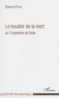 Le boudoir de la mort ou L'imposture de Sade - EtiennePierre