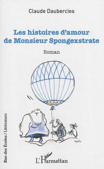 Les histoires d'amour de monsieur Spongexstrate - ClaudeDaubercies