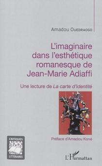 L'imaginaire dans l'esthétique romanesque de Jean-Marie Adiaffi : une lecture de La carte d'identité - AmadouOuedraogo