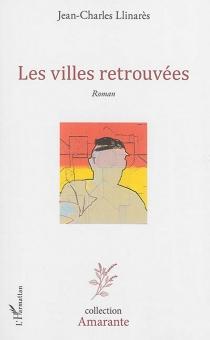 Les villes retrouvées - Jean-CharlesLlinares