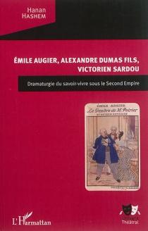 Emile Augier, Alexandre Dumas fils, Victorien Sardou : dramaturgie du savoir-vivre sous le second Empire - HananHashem
