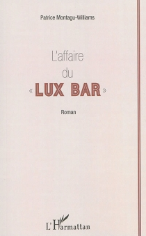 L'affaire du Lux bar - Patrice Montagu-Williams