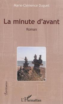 La minute d'avant - Marie-ClémenceDuguet