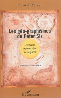 Les géo-graphismes de Peter Sis : découvrir, explorer, rêver des espaces - ChristopheMeunier
