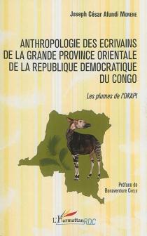 Anthropologie des écrivains de la grande Province orientale de la République démocratique du Congo : les plumes de l'okapi -