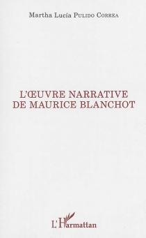 L'oeuvre narrative de Maurice Blanchot - Martha LuciaPulido Correa