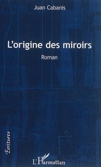 L'origine des miroirs - JuanCabanis
