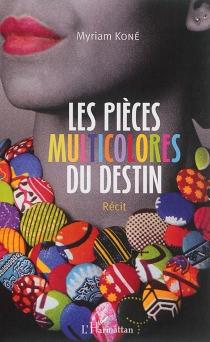 Les pièces multicolores du destin : récit - MyriamKoné