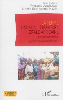 La femme dans la littérature orale africaine : persistance des clichés ou perception de la modernité ? -