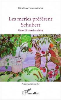 Les merles préfèrent Schubert : un ordinaire insulaire - MichèleAcquaviva-Pache