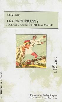 Le conquérant : journal d'un indésirable au Maroc - ÉmileNolly