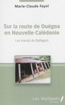 Sur la route de Ouégoa en Nouvelle-Calédonie : les marais de Ballagam - Marie-ClaudeFayol
