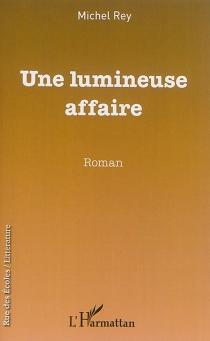 Une lumineuse affaire - MichelRey