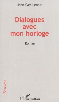 Dialogues avec mon horloge - Jean-YvesLenoir