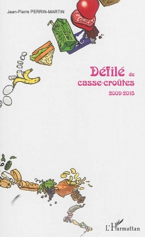 Défilé de casse-croûtes : 2009-2015 - Jean-PierrePerrin-Martin