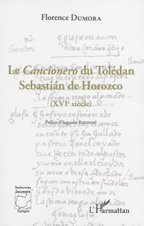 Le Cancionero du Tolédan Sebastian de Horozco (XVIe siècle) - FlorenceDumora