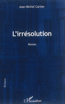 L'irrésolution - Jean-Michel Cartier