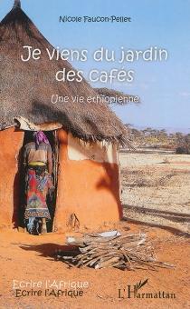 Je viens du jardin des cafés : une vie éthiopienne - NicoleFaucon-Pellet