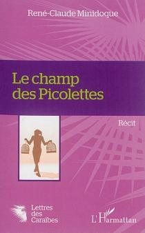 Le champ des Picolettes : récit - René-ClaudeMinidoque